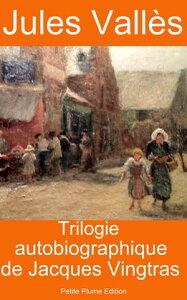 Trilogie autobiographique de Jacques Vingtras, l'Enfant, le Bachelier, l'Insurg?【電子書籍】[ Jules Vall?s ]