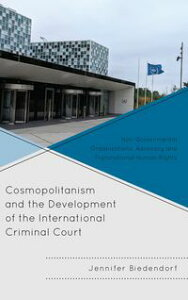 Cosmopolitanism and the Development of the International Criminal CourtNon-Governmental Organizations' Advocacy and Transnational Human Rights【電子書籍】[ Jennifer Biedendorf ]