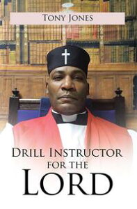 Drill Instructor for the Lord【電子書籍】[ Tony Jones ]