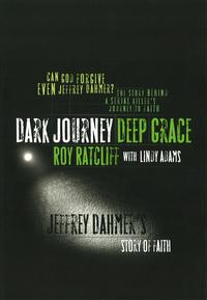 Dark Journey Deep GraceJeffrey Dahmer's Story of Faith【電子書籍】[ Roy Ratcliff ]