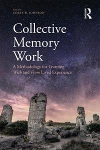 Collective Memory WorkA Methodology for Learning With and From Lived Experience【電子書籍】