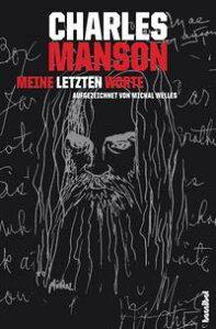 Charles Manson - Meine letzten WorteGrausame Innenansichten【電子書籍】[ Michal Welles ]