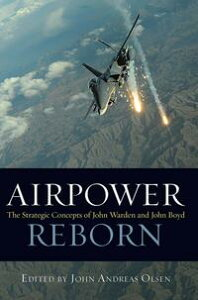 Airpower RebornThe Strategic Concepts of John Warden and John Boyd【電子書籍】