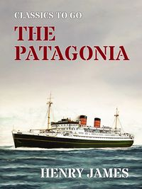 The Patagonia【電子書籍】[ Henry James ]