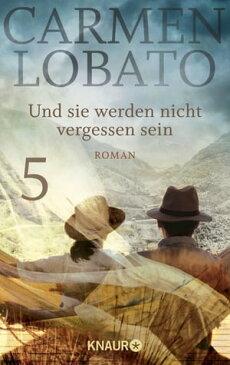 Und sie werden nicht vergessen sein 5Roman【電子書籍】[ Carmen Lobato ]