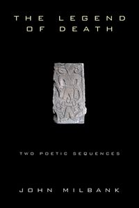 The Legend of DeathTwo Poetic Sequences【電子書籍】[ John Milbank ]
