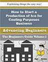 How to Start a Production of Ice for Cooling Purposes Business (Beginners Guide)How to Start a Production of Ice for Cooling Purposes Business (Beginners Guide)【電子書籍】[ Lasonya Calabrese ]
