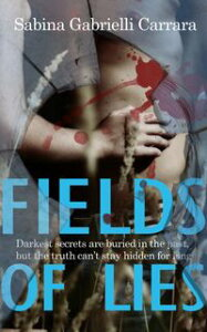 Fields Of LiesDarkest secrets are buried in the past, but the truth can't stay hidden for long.【電子書籍】[ Sabina Gabrielli Carrara ]