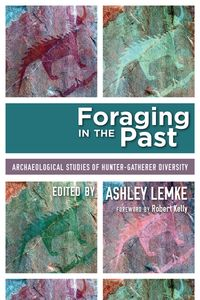 Foraging in the PastArchaeological Studies of Hunter-Gatherer Diversity【電子書籍】[ Lemke ]
