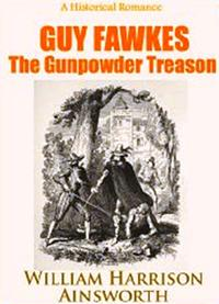 Guy Fawkes, or The Gunpowder Treason An Historical Romance【電子書籍】[ William Harrison Ainsworth ]