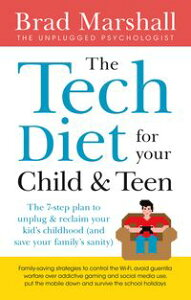 The Tech Diet for your Child & TeenThe 7-Step Plan to Unplug & Reclaim Your Kid's Childhood (And Your Family's Sanity)【電子書籍】[ Brad Marshall ]