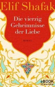 Die vierzig Geheimnisse der Liebe【電子書籍】[ Elif Shafak ]