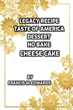 Legacy Recipe Taste of America Dessert No Bake Cheese Cake【電子書籍】[ Francis M. Edwards ]