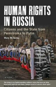 Human Rights in RussiaCitizens and the State from Perestroika to Putin【電子書籍】[ Mary McAuley ]