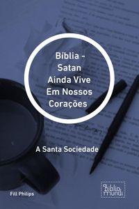 B?blia Satan Ainda Vive Em Nossos Cora??esA Santa Sociedade【電子書籍】[ Fill Philips ]