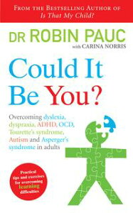 Could It Be You?Overcoming dyslexia, dyspraxia, ADHD, OCD, Tourette's syndrome, Autism and Asperger's syndrome in adults【電子書籍】[ Dr Robin Pauc ]
