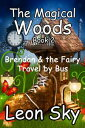 The Magical Woods Book 2: Brendan & the Fairy Travel by Bus!【電子書籍】[ Leon Sky ]