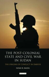 The Post-Colonial State and Civil War in SudanThe Origins of Conflict in Darfur【電子書籍】[ Noah R. Bassil ]
