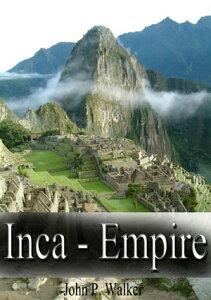 Inca - Empire【電子書籍】[ John P. Walker ]
