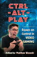Ctrl-Alt-PlayEssays on Control in Video Gaming【電子書籍】