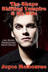 The Shape Shifting Vampire & My Wife (An Erotic Paranormal Short Story)【電子書籍】[ Joyce Melbourne ]