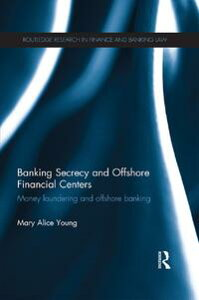 Banking Secrecy and Offshore Financial CentersMoney laundering and offshore banking【電子書籍】[ Mary Alice Young ]