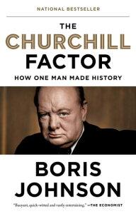 The Churchill FactorHow One Man Made History【電子書籍】[ Boris Johnson ]