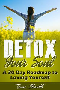 Detox Your Soul-A 30 Day Roadmap to Loving Yourself【電子書籍】[ Tami Shaikh ]