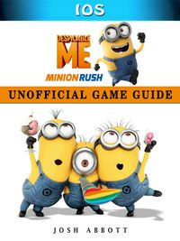 Despicable Me Minion Rush Ios Unofficial Game Guide【電子書籍】[ Josh Abbott ]