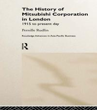 The History of Mitsubishi Corporation in London1915 to Present Day【電子書籍】[ Pernille Rudlin ]