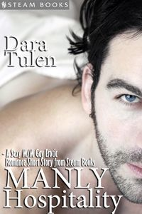 Manly Hospitality - A Sexy M/M Gay Erotic Romance Short Story from Steam Books【電子書籍】[ Dara Tulen ]