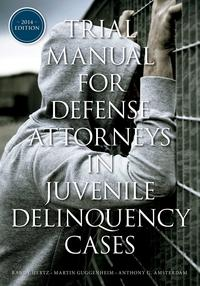Trial Manual for Defense Attorneys in Juvenile Delinquency Cases【電子書籍】[ Anthony G. Amsterdam ]