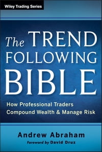The Trend Following BibleHow Professional Traders Compound Wealth and Manage Risk【電子書籍】[ Andrew Abraham ]