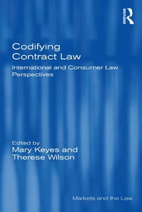 Codifying Contract LawInternational and Consumer Law Perspectives【電子書籍】[ Mary Keyes ]