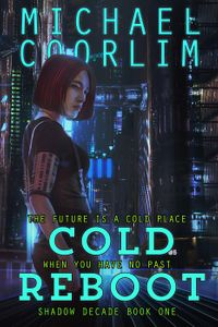 Cold RebootShadow Decade, #1【電子書籍】[ Michael Coorlim ]