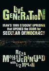 Live GenerationIran's 1999 Student Uprising that Opened the Door for Secular Democracy【電子書籍】[ Reza Mohajerinejad With Liz Malon ]