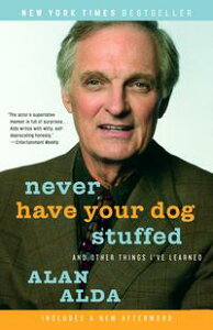 Never Have Your Dog StuffedAnd Other Things I've Learned【電子書籍】[ Alan Alda ]
