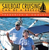 Sailboat Cruising Can Be a BreezeVolumes Ii, Iii, & Iv of the Adventurous Four-Summer Trip【電子書籍】[ Frederick B. Cooley ]