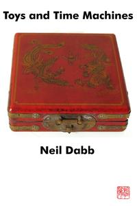 Toys and Time Machines【電子書籍】[ Neil Dabb ]