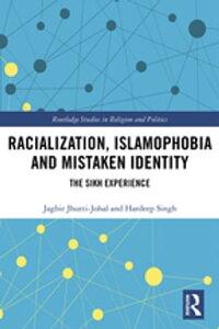 Racialization, Islamophobia and Mistaken IdentityThe Sikh Experience【電子書籍】[ Jagbir Jhutti-Johal ]