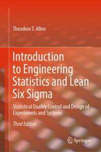Introduction to Engineering Statistics and Lean Six SigmaStatistical Quality Control and Design of Experiments and Systems【電子書籍】[ Theodore T. Allen ]