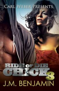 Carl Weber Presents Ride or Die Chick 3【電子書籍】[ J.M. Benjamin ]