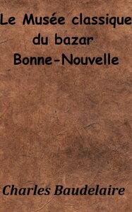 Le mus?e classique du bazar Bonne-Nouvelle【電子書籍】[ Charles Baudelaire ]