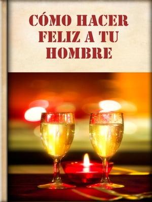 C?mo Hacer Feliz a tu Hombre【電子書籍】[ Libro M?vil ]
