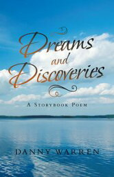 Dreams and Discoveries A Storybook Poem【電子書籍】[ Danny Warren ]