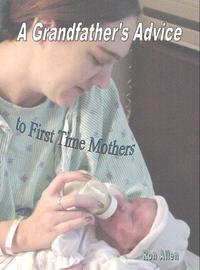 A Grandfather's Advice to First Time Mothers【電子書籍】[ Ronald Allen ]