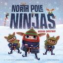 North Pole Ninjas: MISSION: Christmas!【電子書籍】[ Tyler Knott Gregson ]