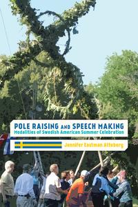Pole Raising and Speech MakingModalities of Swedish American Summer Celebration【電子書籍】[ Jennifer Eastman Attebery ]