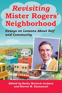 Revisiting Mister Rogers' NeighborhoodEssays on Lessons About Self and Community【電子書籍】