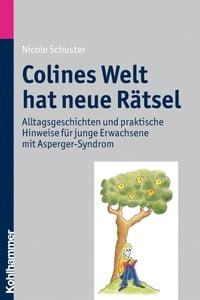 Colines Welt hat neue R?tselAlltagsgeschichten und praktische Hinweise f?r junge Erwachsene mit Asperger-Syndrom【電子書籍】[ Nicole Schuster ]